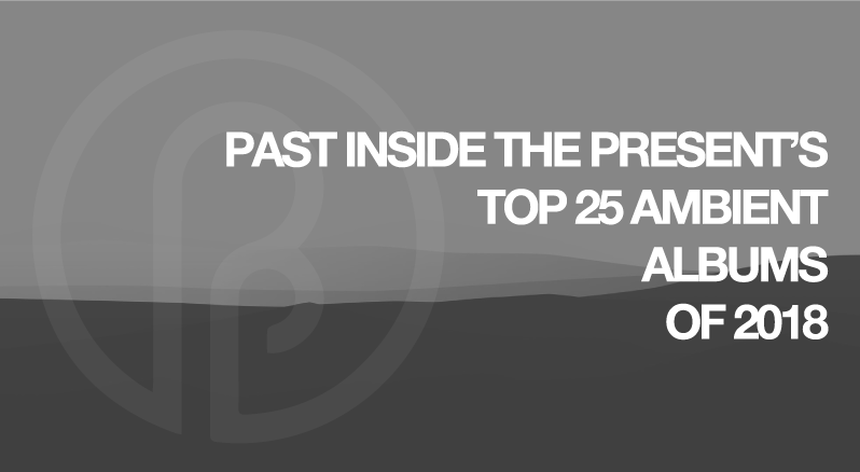 Past Inside the Present - Ambient Music Label and Blog 2019 Best of List