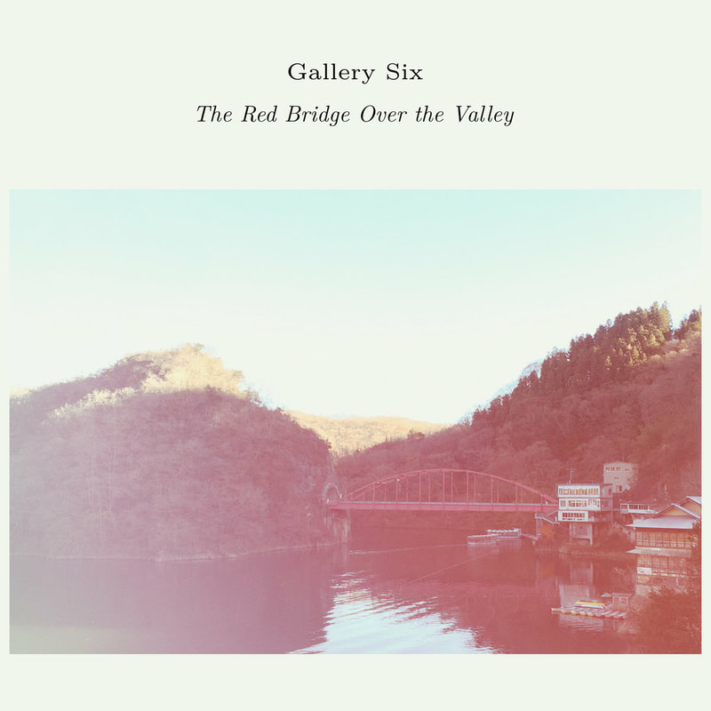 Past Inside the Present - Ambient Music Label and Blog / Gallery Six The Red Bridge Over the Valley